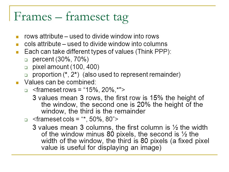 Frames – frameset tag rows attribute – used to divide window into rows. cols attribute – used to divide window into columns.