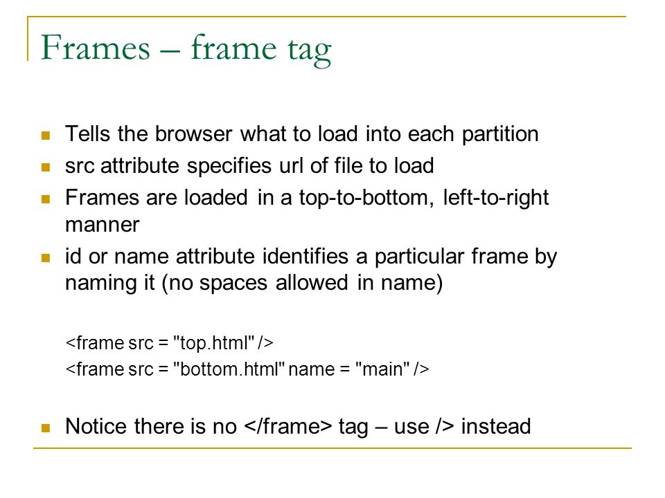Frames – frame tag Tells the browser what to load into each partition