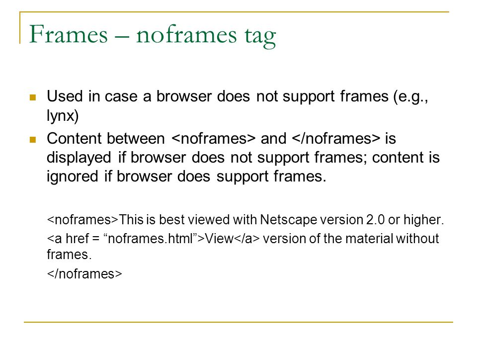 Frames – noframes tag Used in case a browser does not support frames (e.g., lynx)