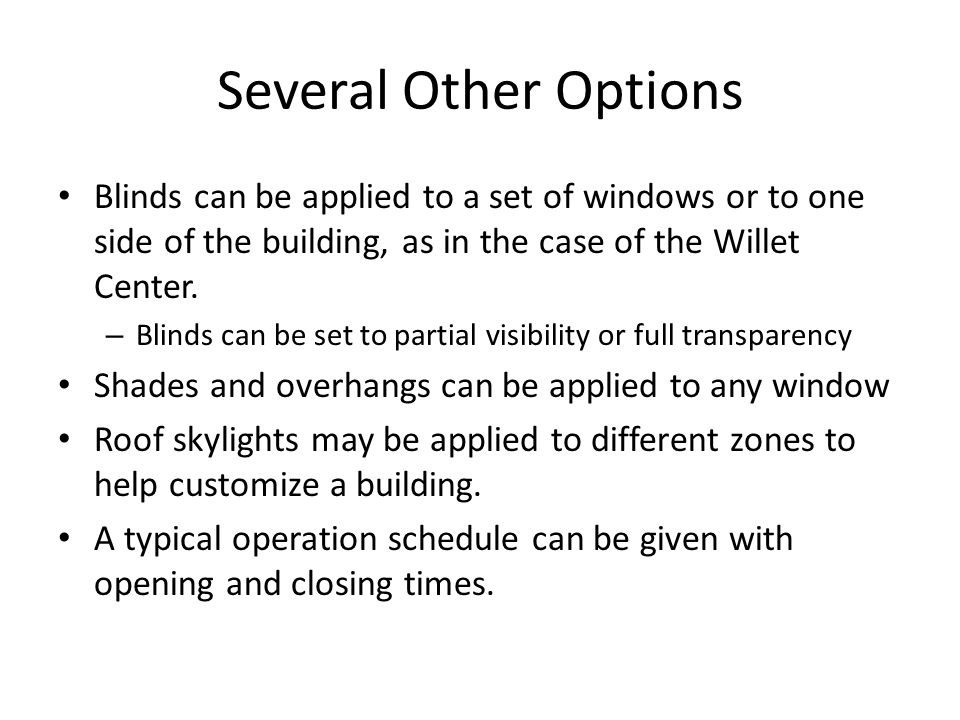 Several Other Options Blinds can be applied to a set of windows or to one side of the building, as in the case of the Willet Center.