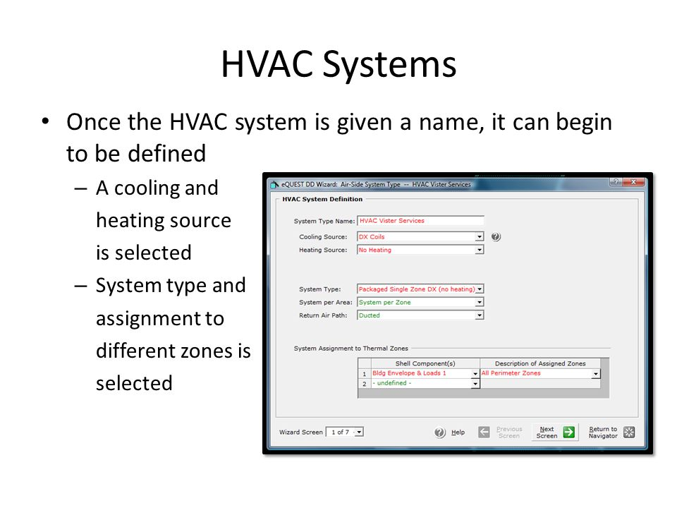 HVAC Systems Once the HVAC system is given a name, it can begin to be defined. A cooling and. heating source.