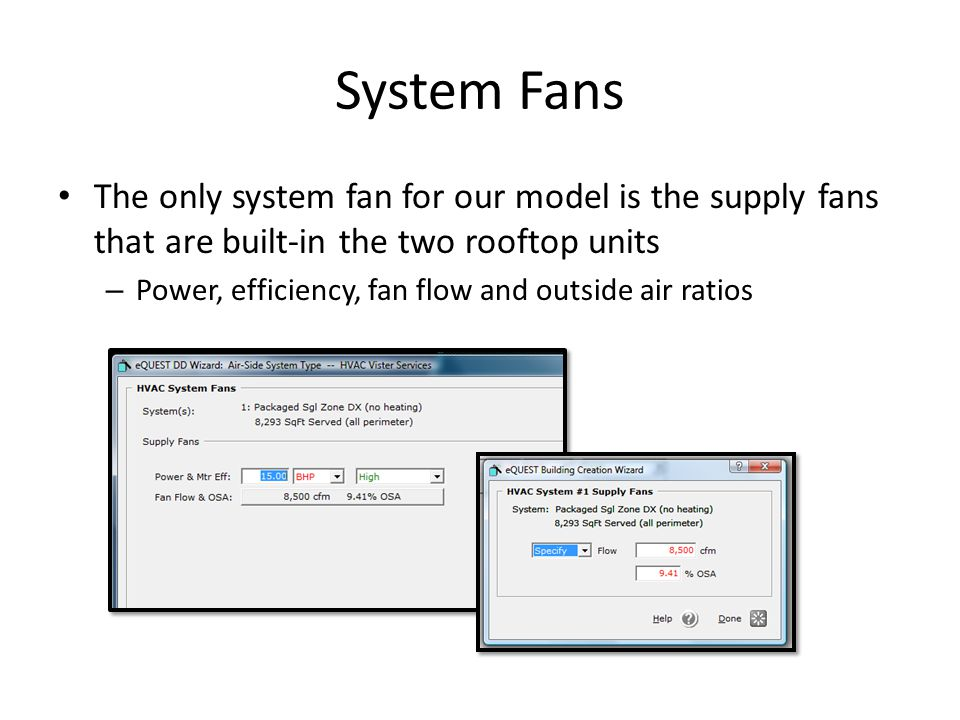 System Fans The only system fan for our model is the supply fans that are built-in the two rooftop units.