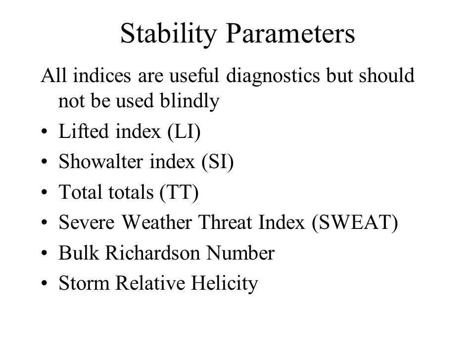 Stability ParametersAll indices are useful diagnostics but should not be used blindly. Lifted index (LI)