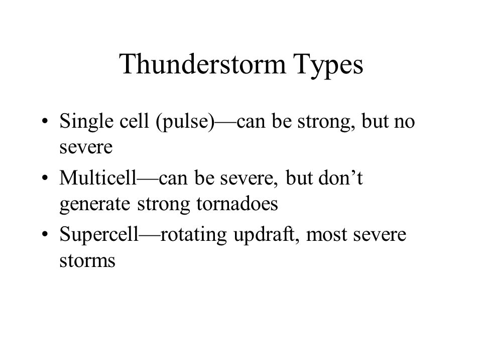 Thunderstorm Types Single cell (pulse)—can be strong, but no severe