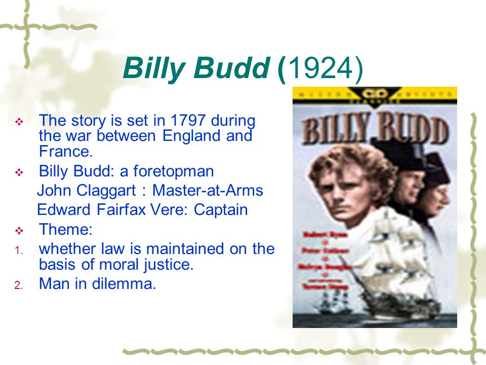 Billy Budd (1924) The story is set in 1797 during the war between England and France. Billy Budd: a foretopman.