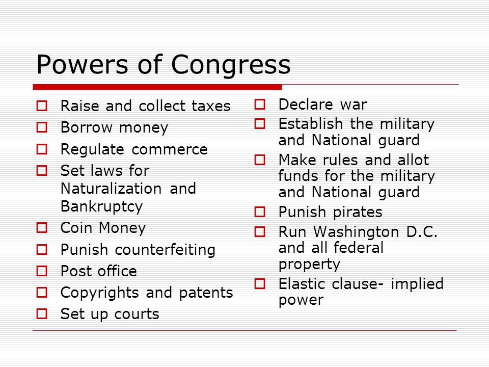Powers of Congress Raise and collect taxes Borrow money