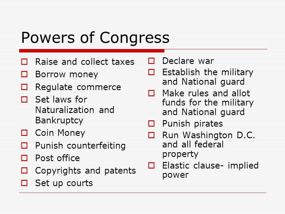 Powers of Congress Raise and collect taxes Borrow money