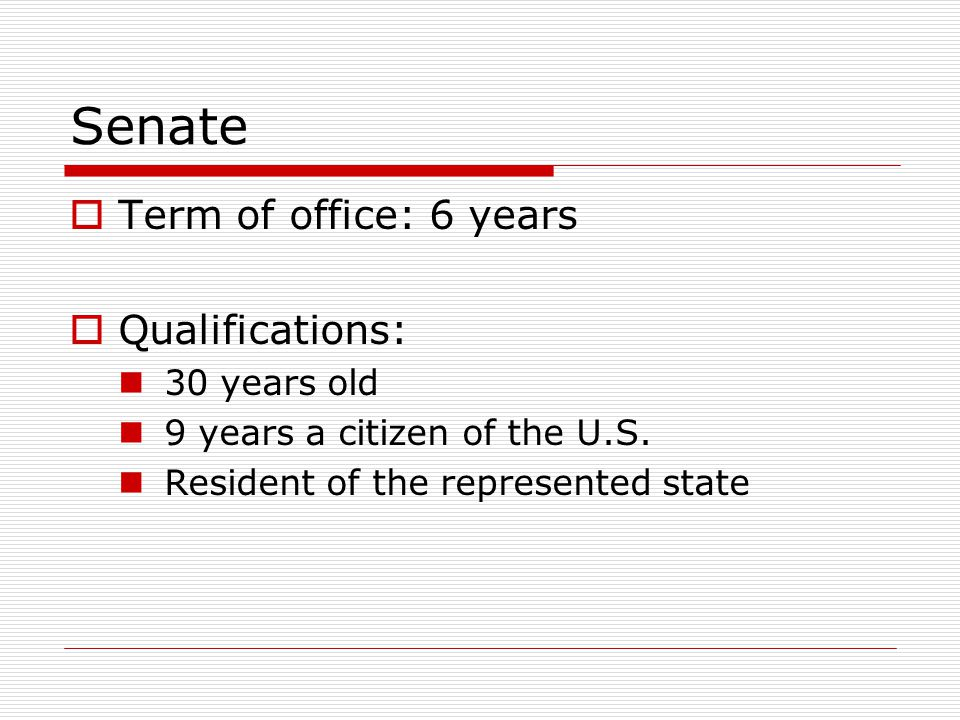 Senate Term of office: 6 years Qualifications: 30 years old