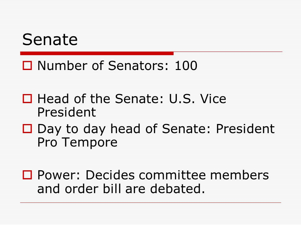 Senate Number of Senators: 100 Head of the Senate: U.S. Vice President