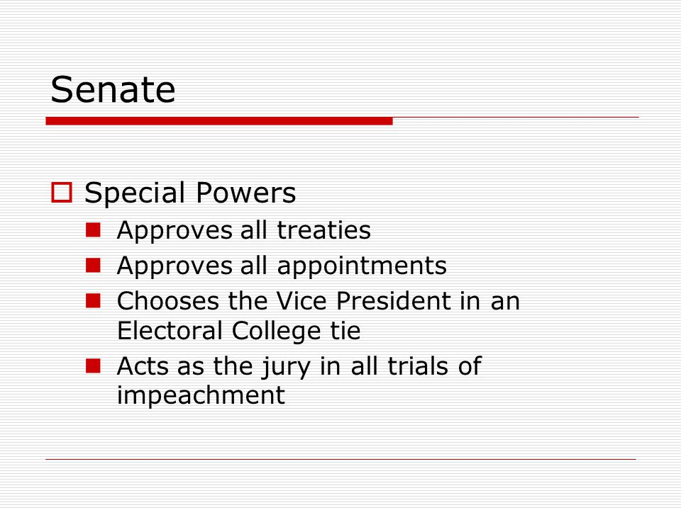 Senate Special Powers Approves all treaties Approves all appointments