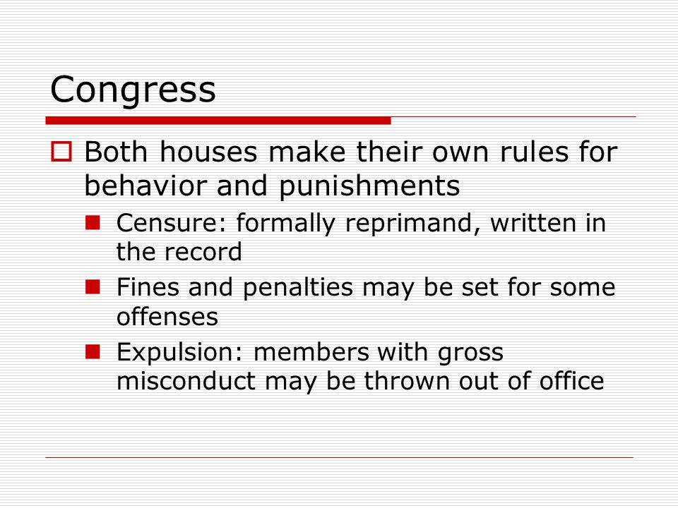 Congress Both houses make their own rules for behavior and punishments