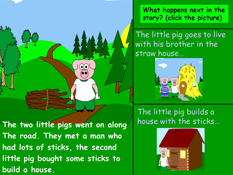 The little pig goes to live with his brother in the straw house…