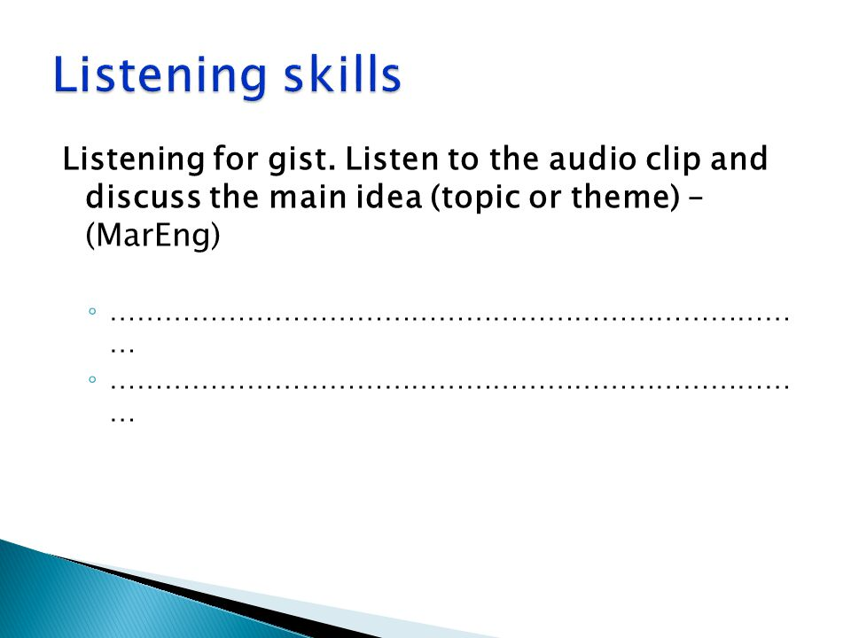 Listening skills Listening for gist. Listen to the audio clip and discuss the main idea (topic or theme) – (MarEng)