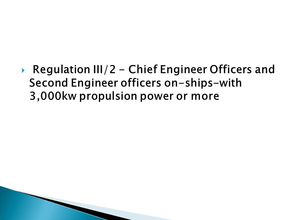 Regulation III/2 - Chief Engineer Officers and Second Engineer officers on-ships-with 3,000kw propulsion power or more