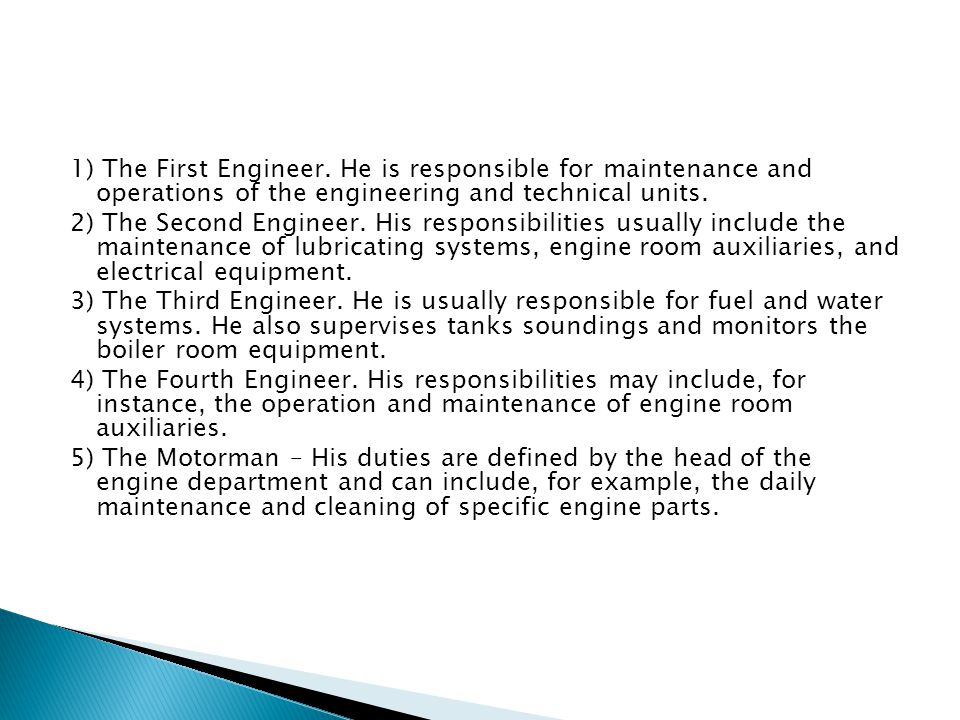 1) The First Engineer. He is responsible for maintenance and operations of the engineering and technical units.