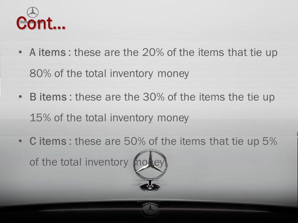 Cont… A items : these are the 20% of the items that tie up 80% of the total inventory money.