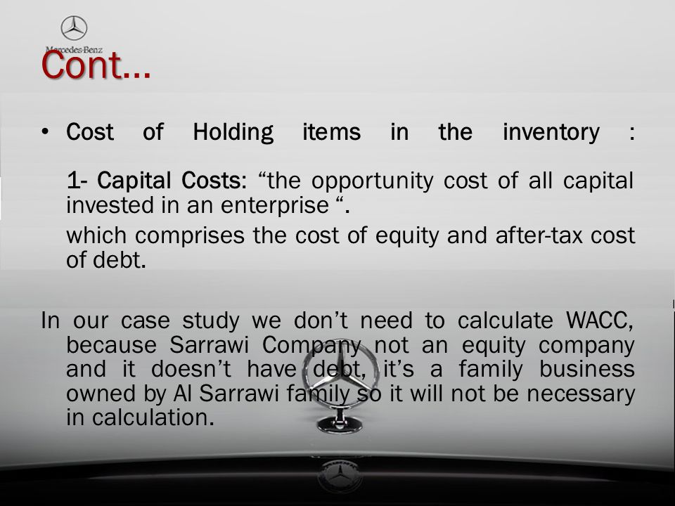 Cont… Cost of Holding items in the inventory : 1- Capital Costs: the opportunity cost of all capital invested in an enterprise .