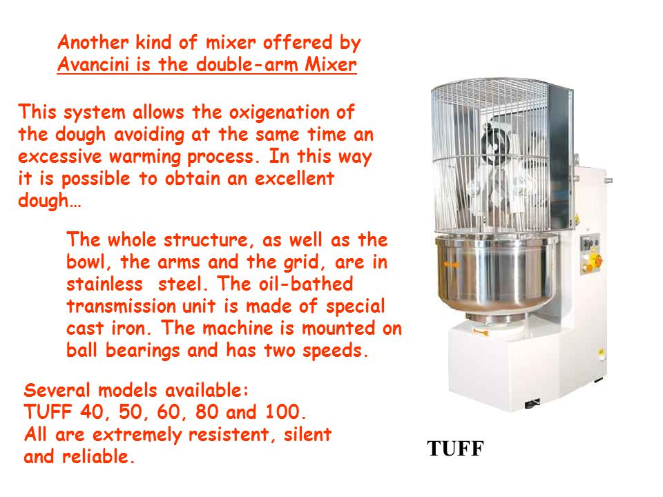 TUFF Another kind of mixer offered by Avancini is the double-arm Mixer