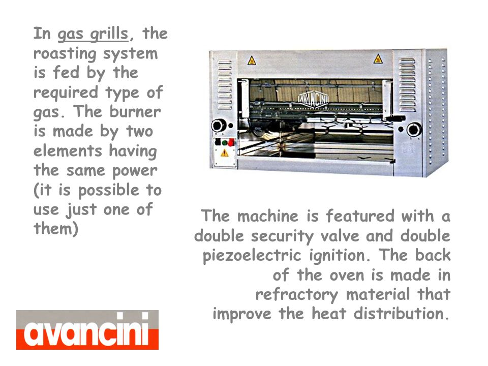 In gas grills, the roasting system is fed by the required type of gas