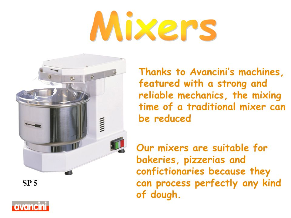 Mixers Thanks to Avancini's machines, featured with a strong and reliable mechanics, the mixing time of a traditional mixer can be reduced.