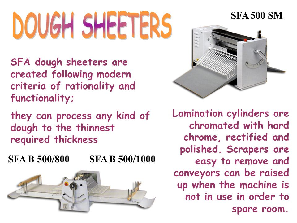 SFA 500 SM DOUGH SHEETERS. SFA dough sheeters are created following modern criteria of rationality and functionality;