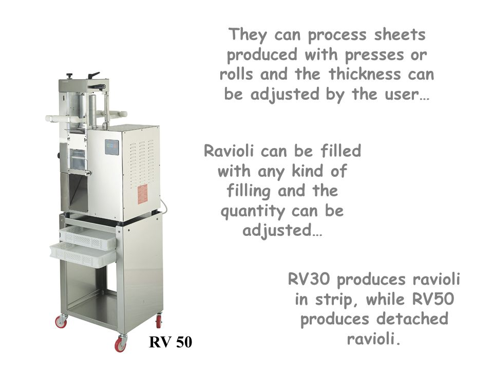 RV30 produces ravioli in strip, while RV50 produces detached ravioli.