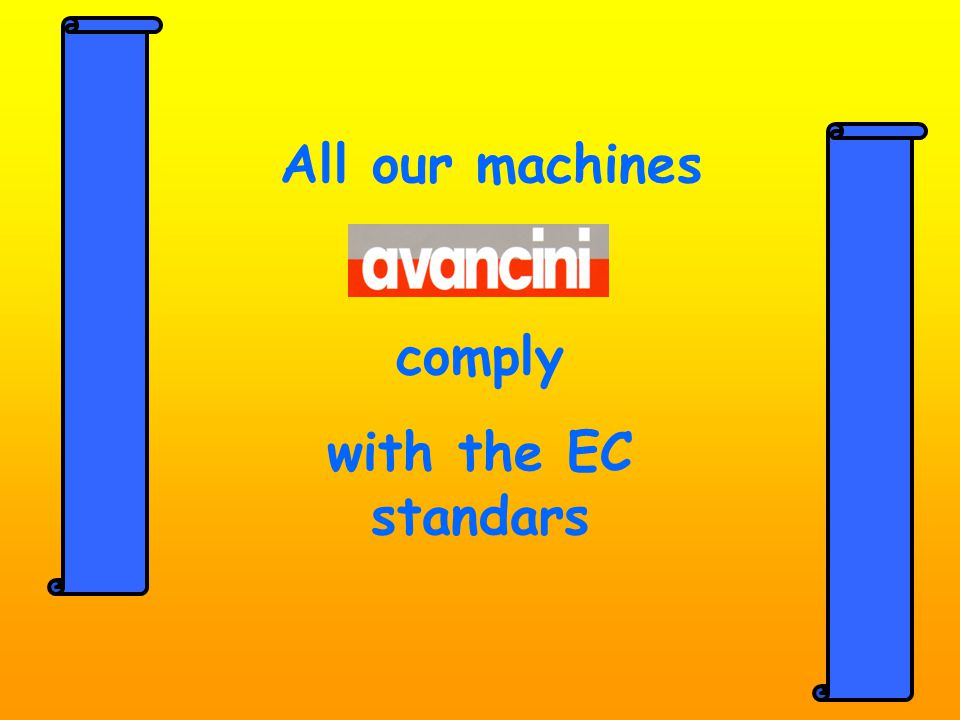 All our machines comply with the EC standars