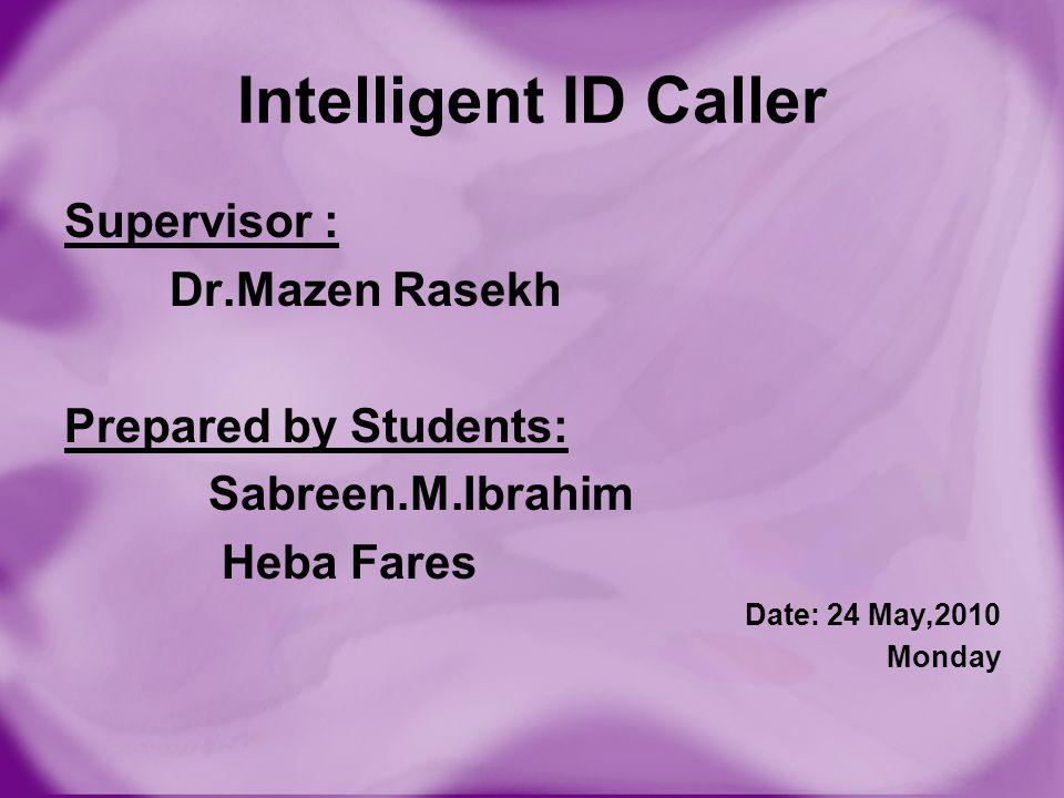 Intelligent ID Caller Supervisor : Dr.Mazen Rasekh