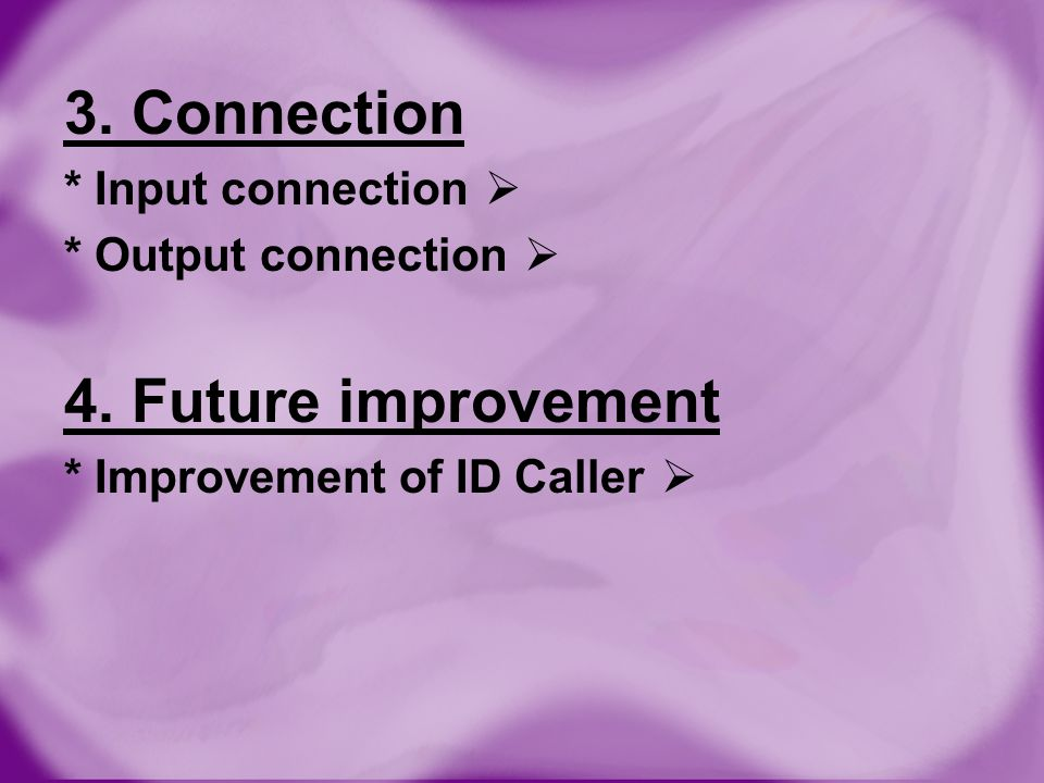 3. Connection 4. Future improvement * Input connection