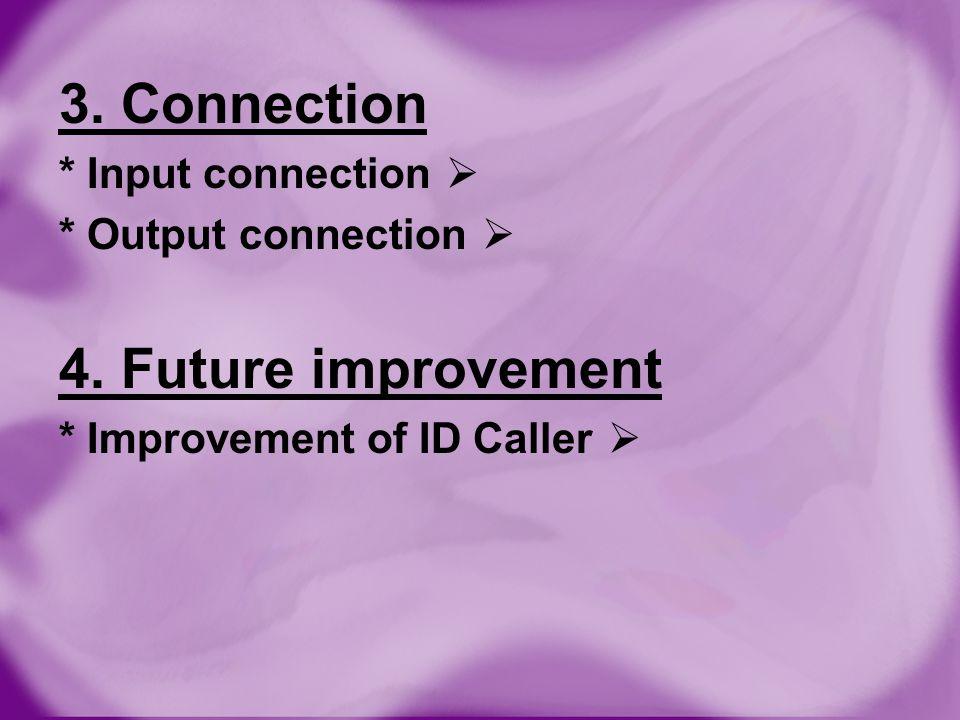 3. Connection 4. Future improvement * Input connection