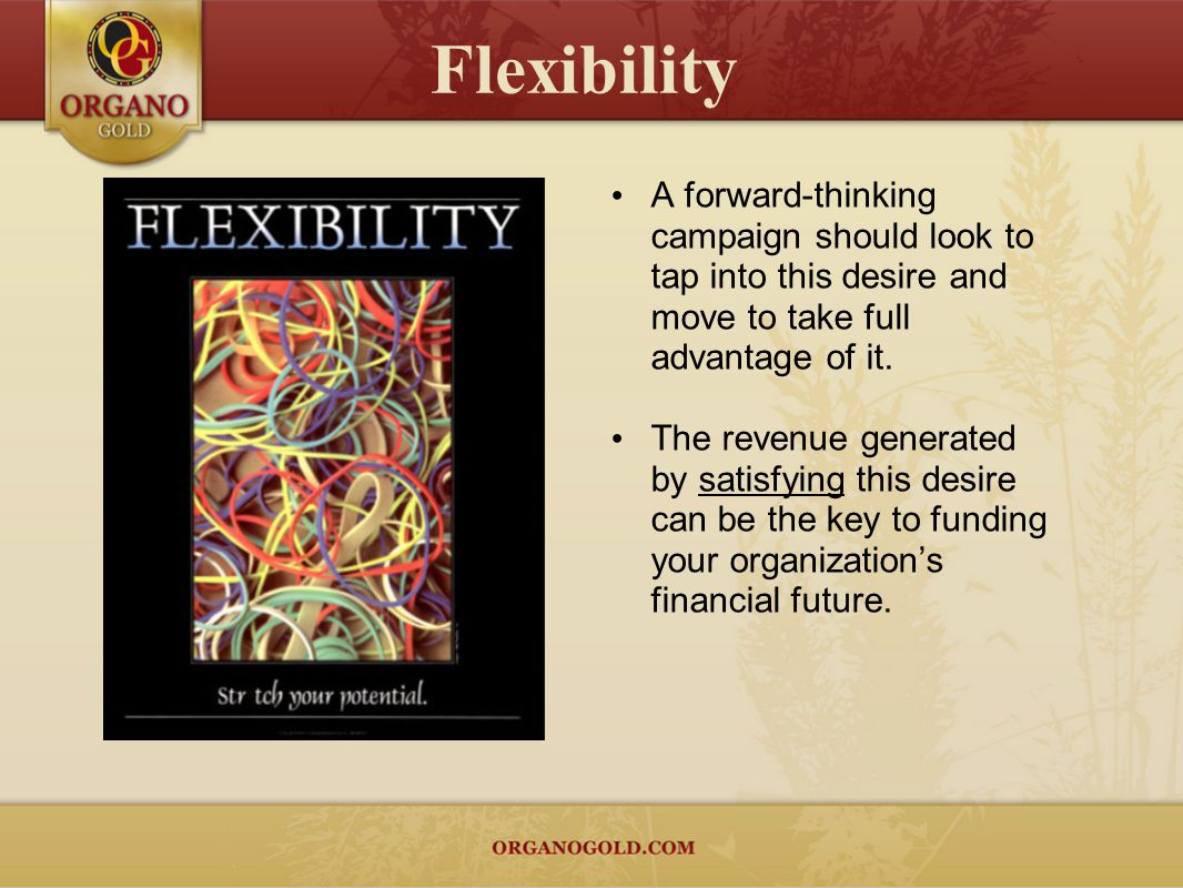 Flexibility A forward-thinking campaign should look to tap into this desire and move to take full advantage of it.