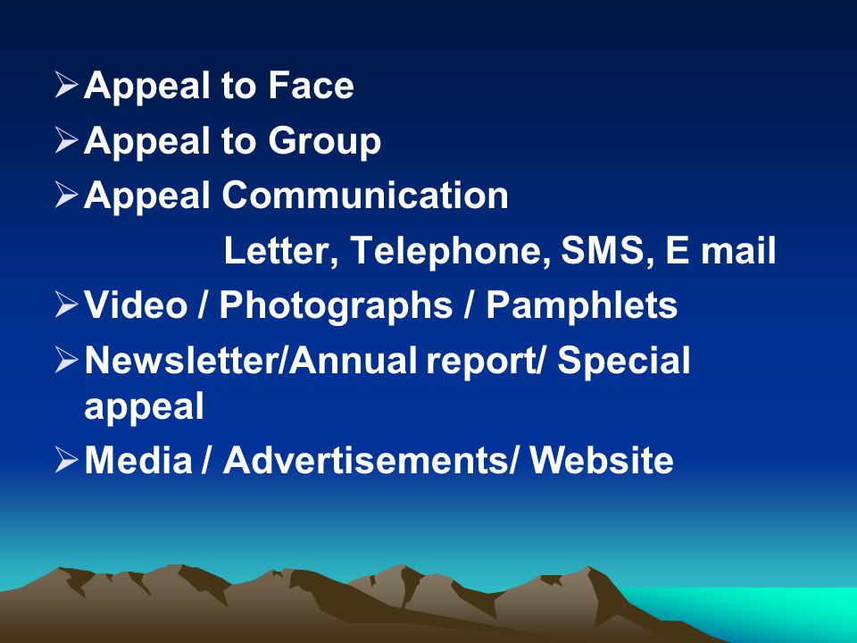 Appeal to Face Appeal to Group. Appeal Communication. Letter, Telephone, SMS, E mail. Video / Photographs / Pamphlets.
