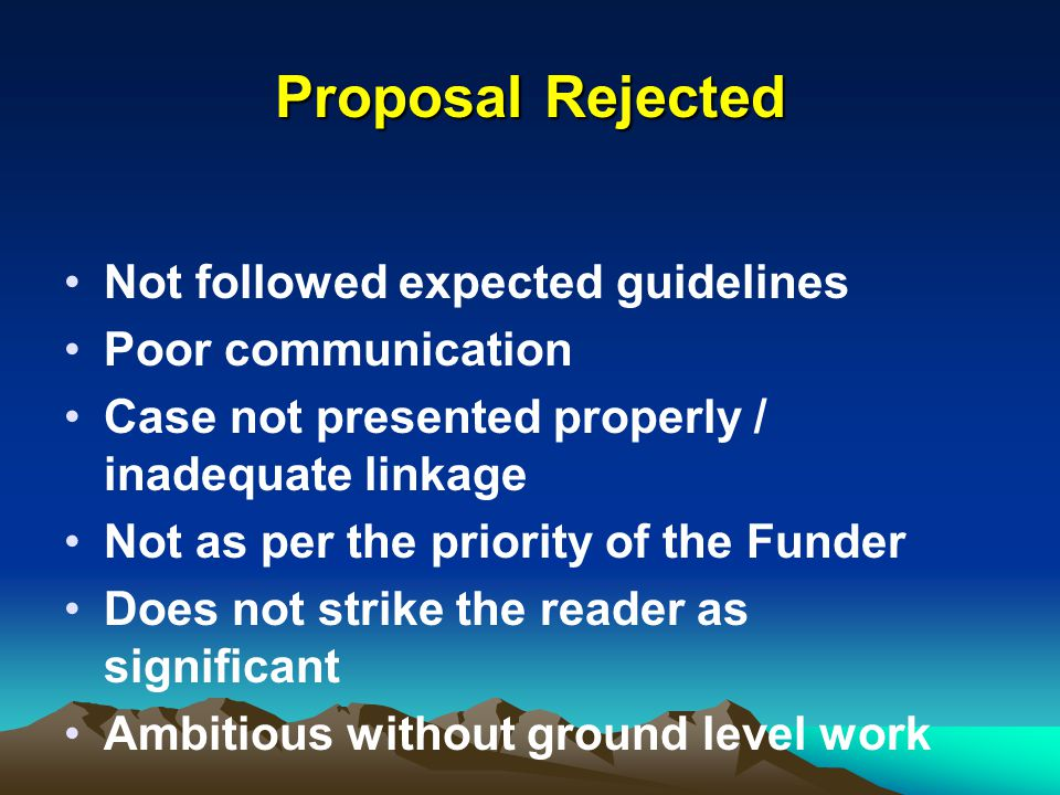 Proposal Rejected Not followed expected guidelines Poor communication