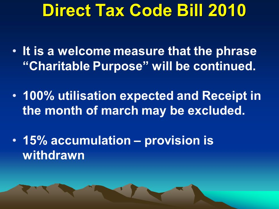 Direct Tax Code Bill 2010 It is a welcome measure that the phrase Charitable Purpose will be continued.
