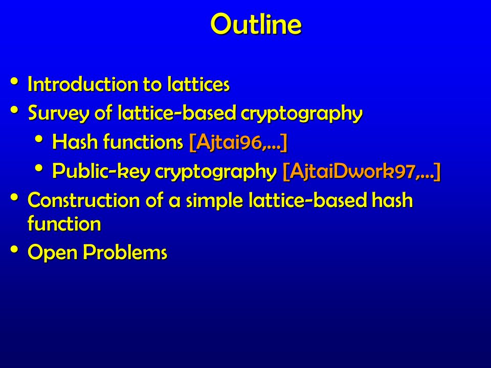 Outline Introduction to lattices Survey of lattice-based cryptography