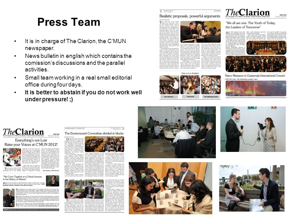 Press Team It is in charge of The Clarion, the C'MUN newspaper.