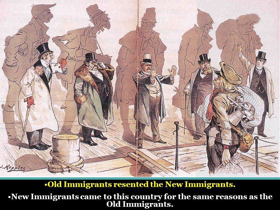 Old Immigrants resented the New Immigrants.