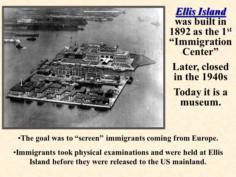 Ellis Island was built in 1892 as the 1st Immigration Center