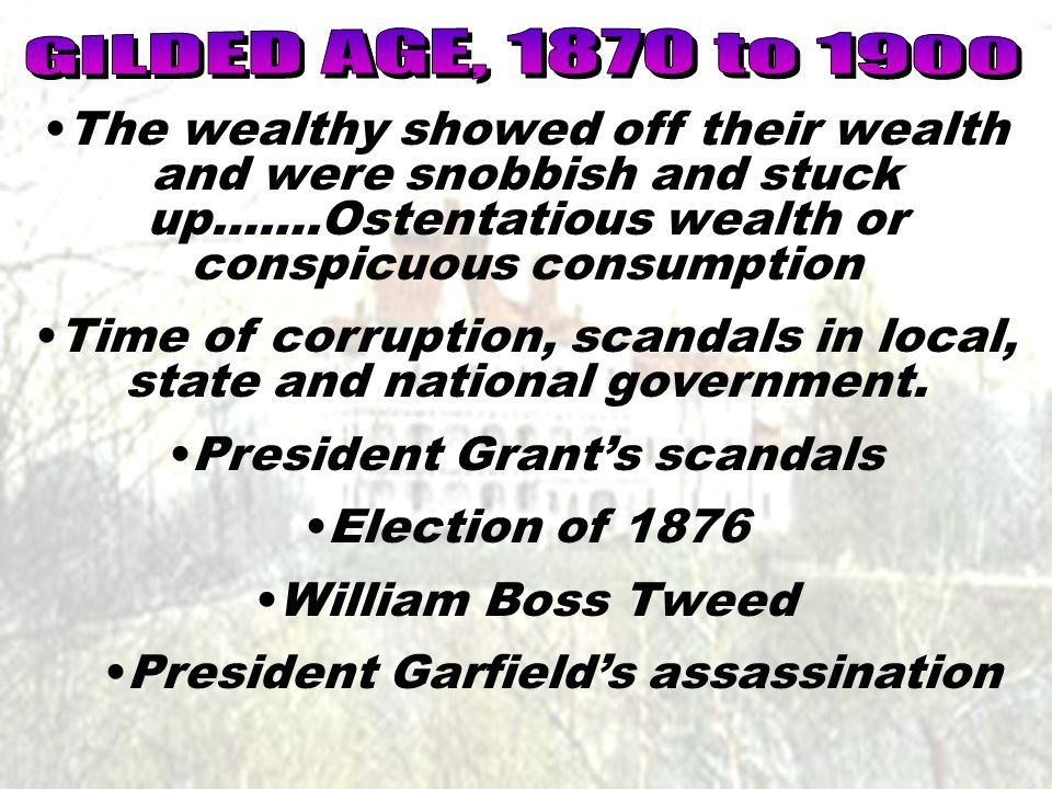 GILDED AGE, 1870 to 1900 The wealthy showed off their wealth and were snobbish and stuck up…….Ostentatious wealth or conspicuous consumption.