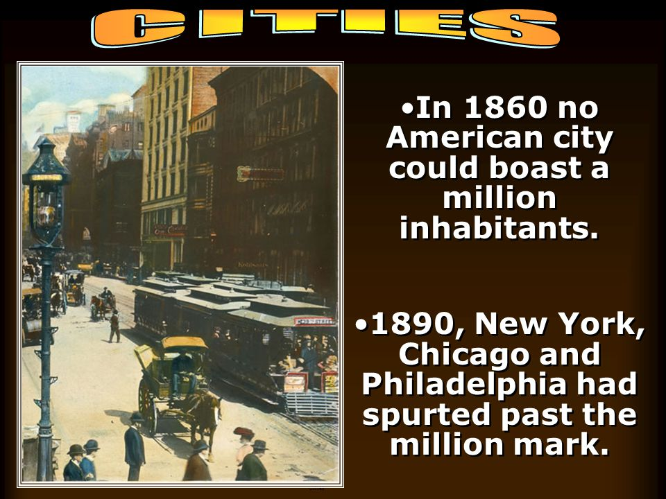 In 1860 no American city could boast a million inhabitants.