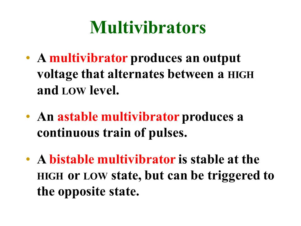 Multivibrators A multivibrator produces an output voltage that alternates between a HIGH and LOW level.