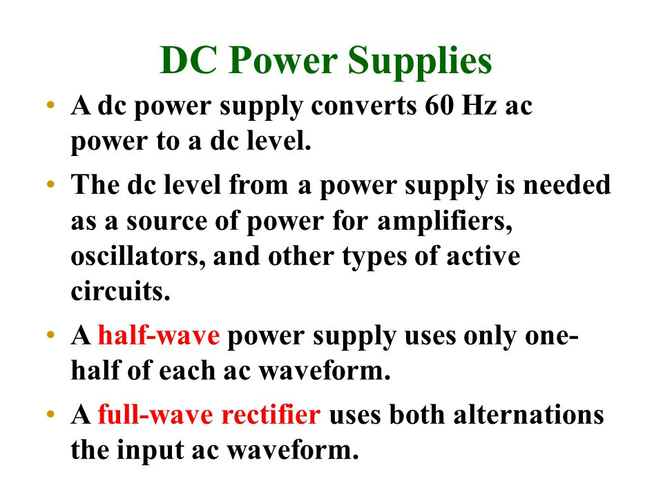 DC Power Supplies A dc power supply converts 60 Hz ac power to a dc level.