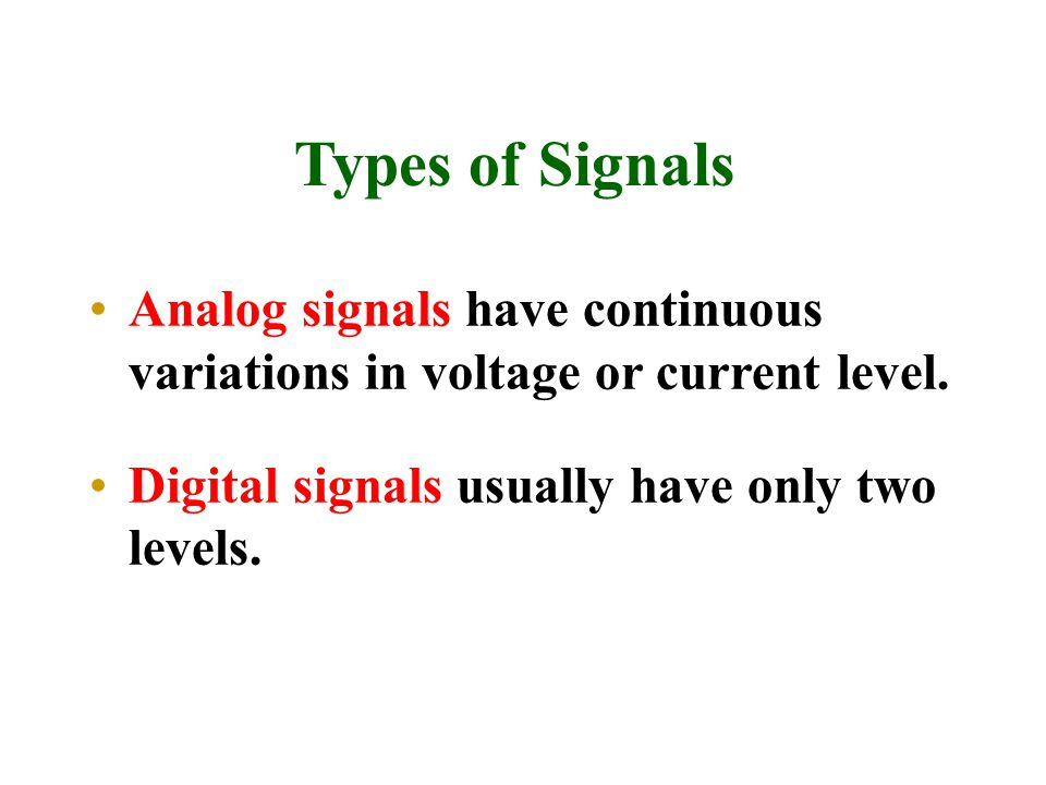 Types of Signals Analog signals have continuous variations in voltage or current level.