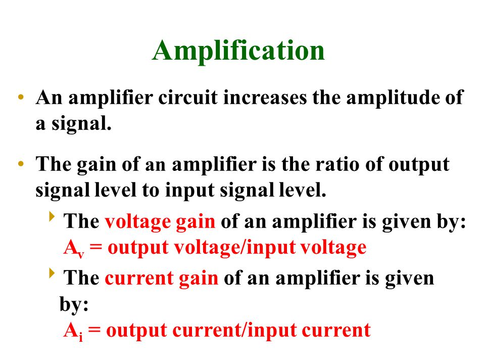 Amplification An amplifier circuit increases the amplitude of a signal.