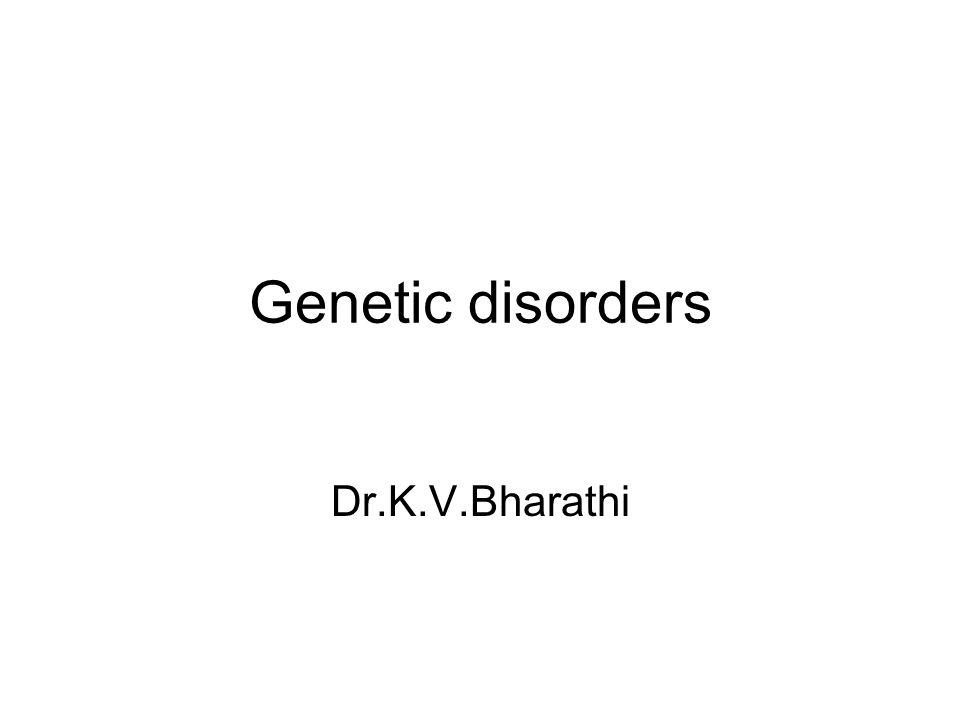 Genetic disorders Dr.K.V.Bharathi