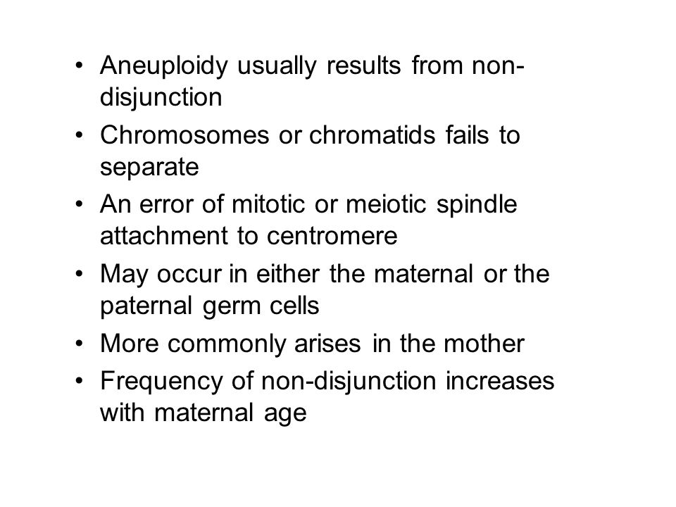 Aneuploidy usually results from non-disjunction