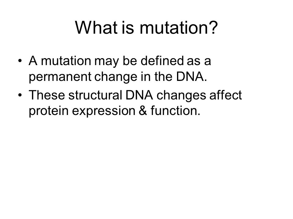 What is mutation. A mutation may be defined as a permanent change in the DNA.