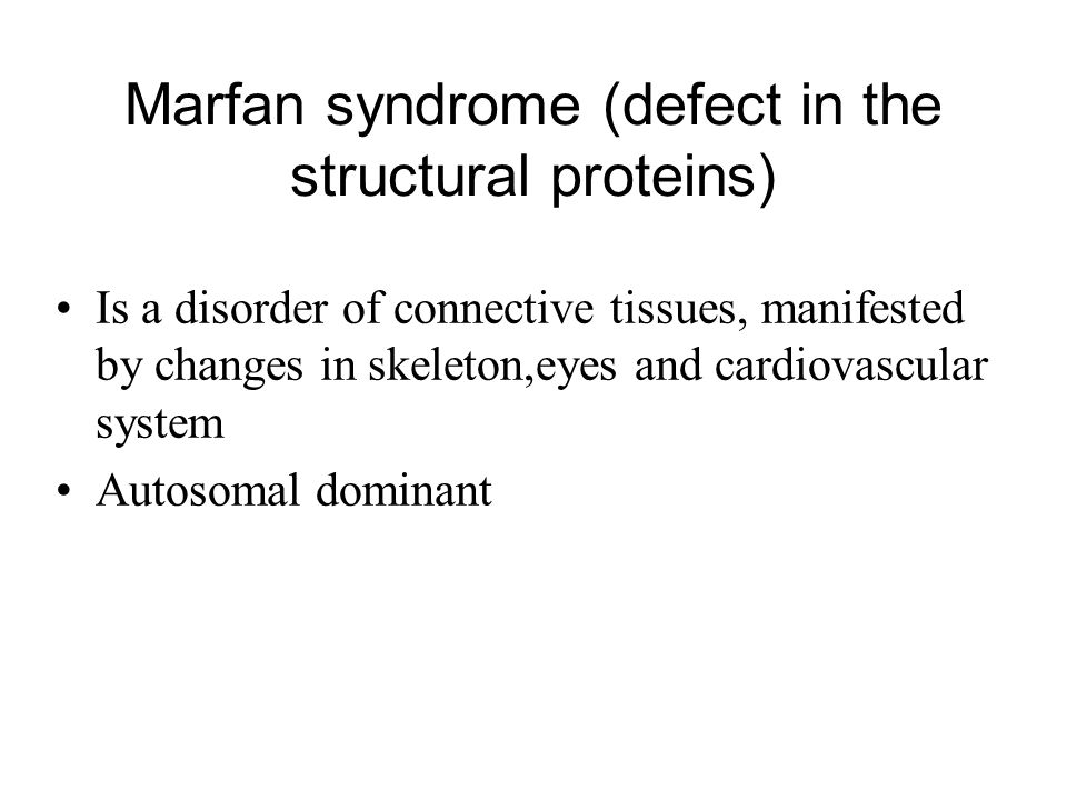 Marfan syndrome (defect in the structural proteins)