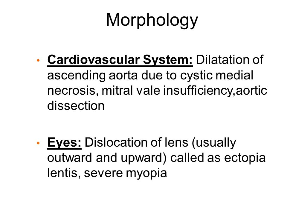 Morphology Cardiovascular System: Dilatation of ascending aorta due to cystic medial necrosis, mitral vale insufficiency,aortic dissection.