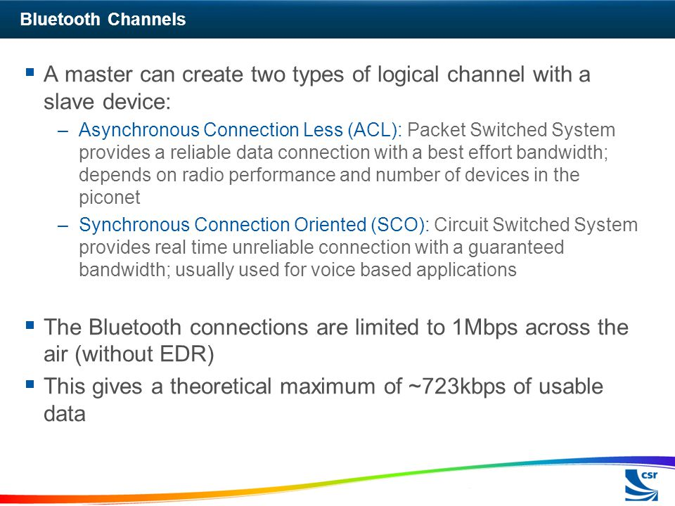 A master can create two types of logical channel with a slave device: